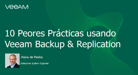 10 Peores Prácticas usando Veeam Backup & Replication
