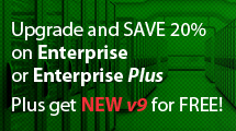 Upgrade and SAVE 20% on Enterprise or Enterprise Plus. Plus get NEW v9 for FREE!