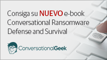 Consiga su NUEVO e-book Conversational Ransomware Defense and Survival (en Inglés)