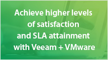 Achieve higher levels of satisfaction and SLA attainment with Veeam + VMware