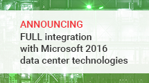 Announcing FULL integration with Microsoft 2016 data center technologies