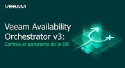 Veeam Availability Orchestrator v3: Cambiar el panorama para la DR