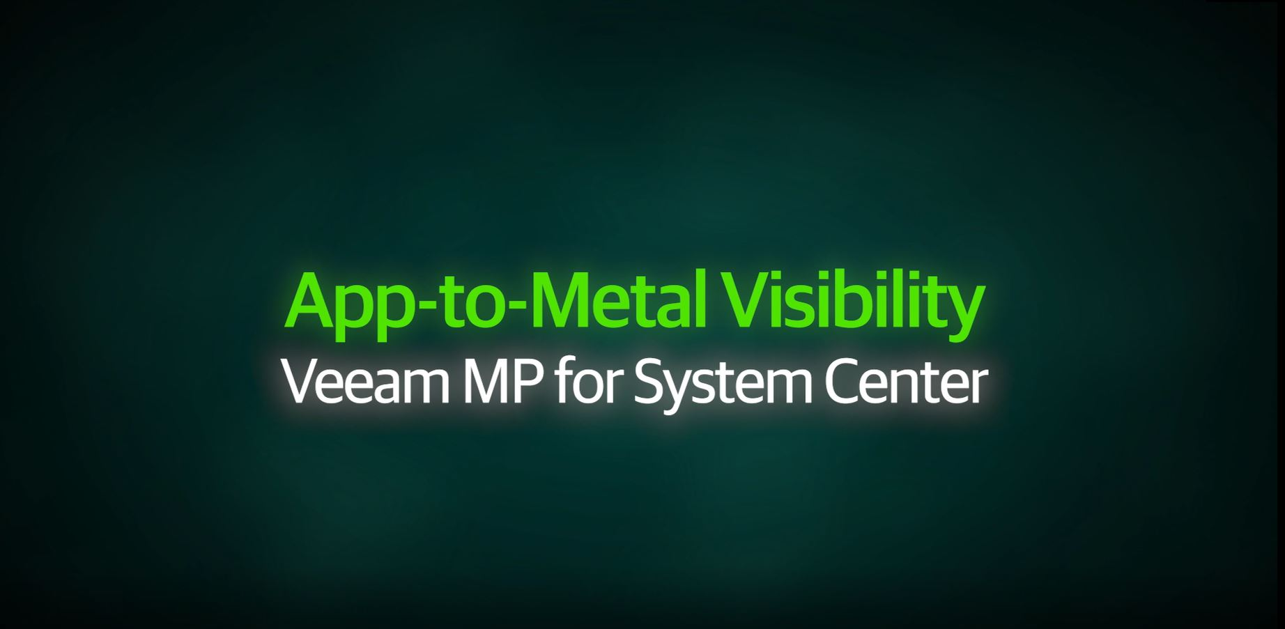 App-to-Metal Visibility – Veeam Management Pack for System Center