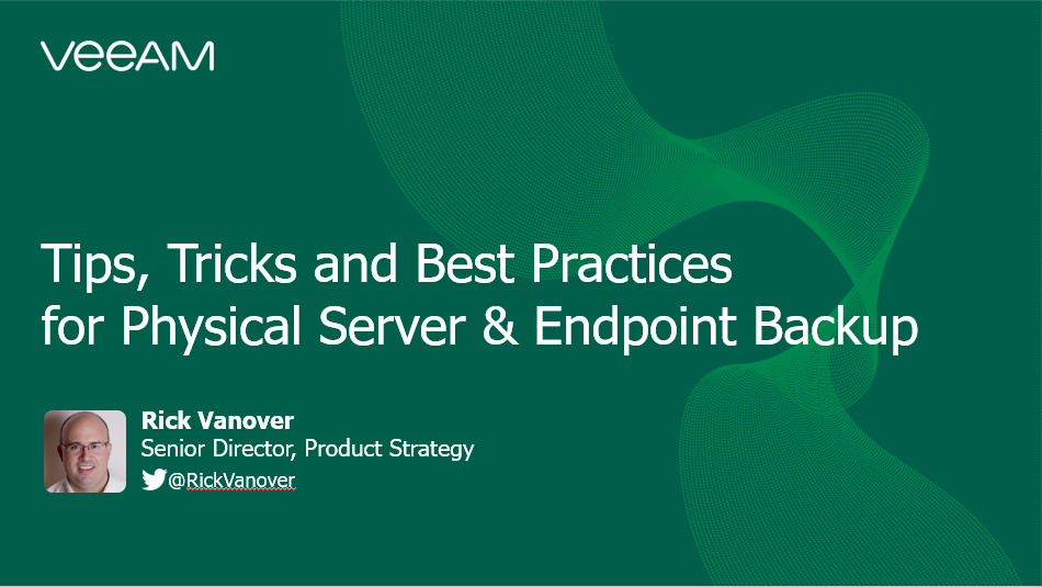 Tips, Tricks and Best practices for physical server and endpoint backup