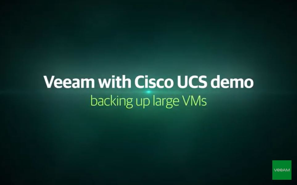 Veeam with Cisco UCS Demo backing up large VMs