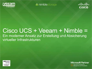 Cisco UCS + Veeam + Nimble = Ein innovativer Lösungsansatz für Ihre virtuelle Infrastruktur