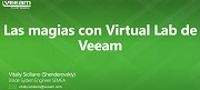 "Las ""Magias"" del Virtual Lab de Veeam"