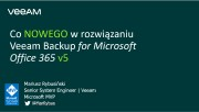 Co NOWEGO w rozwiązaniu Veeam Backup for Microsoft Office 365 v5