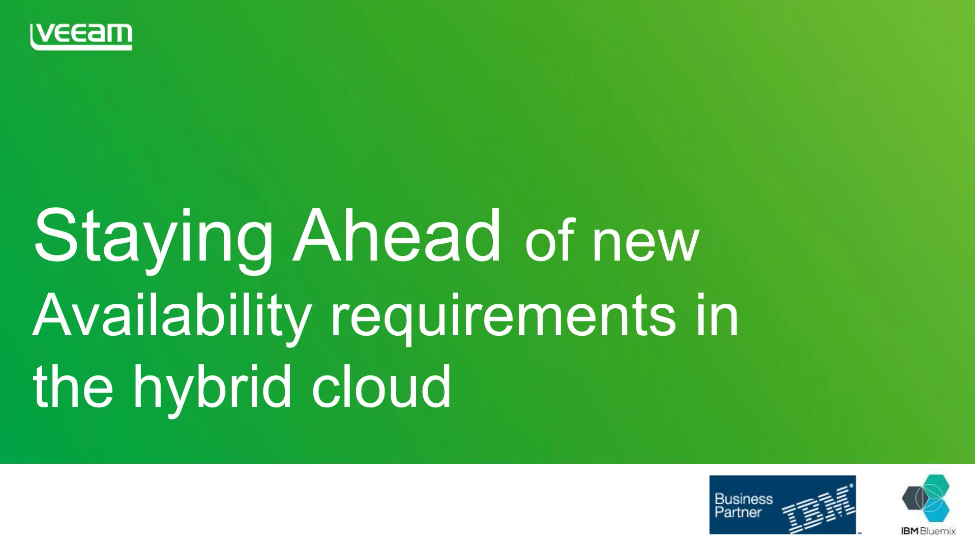 Veeam & IBM: Staying Ahead of New Availability Requirements with the Hybrid Cloud