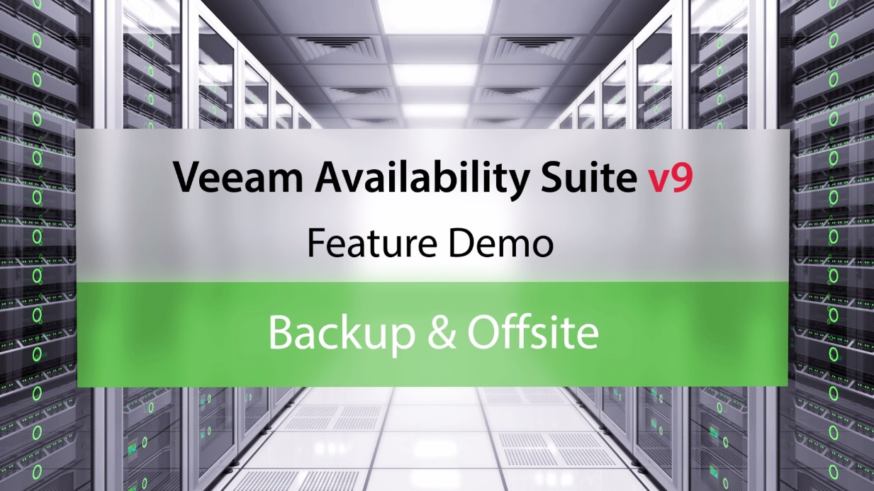 Veeam Availability Suite v9: Backup & Offsite