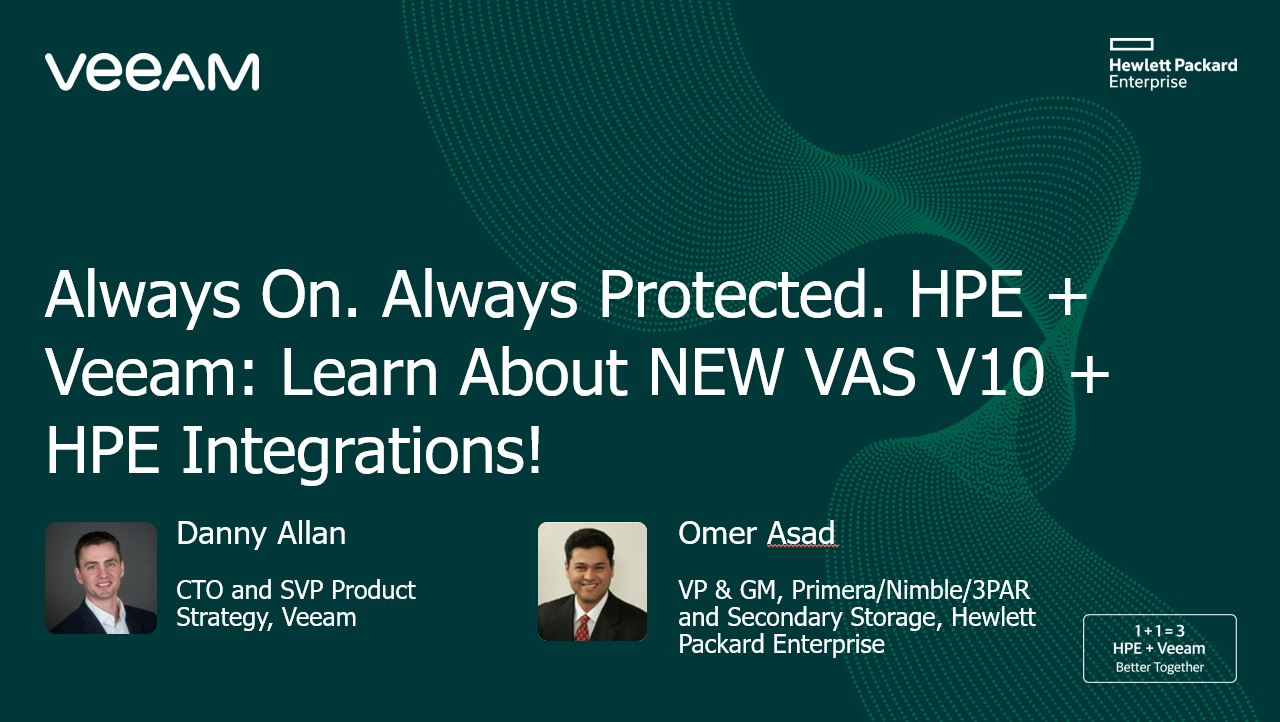 Always On. Always Protected. HPE + Veeam: Learn About NEW VAS V10 + HPE Integrations!