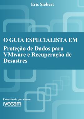 O Guia Especialista em Proteção de Dados para VMware e Recuperação<br /> de Desastres