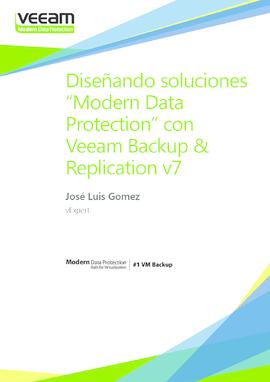 "Diseñando soluciones ""Modern Data Protection"" con Veeam Backup & Replication v7"